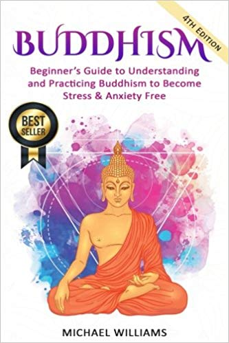 Beginner's Guide to Understanding & Practicing Buddhism (Paperback & Kindle Edition) by Michael Williams